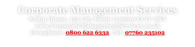 Corporate Management Services Kemp House, 152 City Road, London EC1V 2NX www.CorporateManagementServices.co.uk Freephone: 0800 622 6332  Tel: 07760 235102